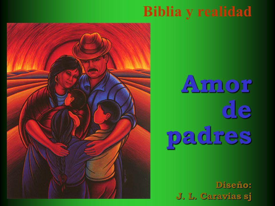 Biblia y realidad Amor de padres Diseño: J. L. Caravias sj