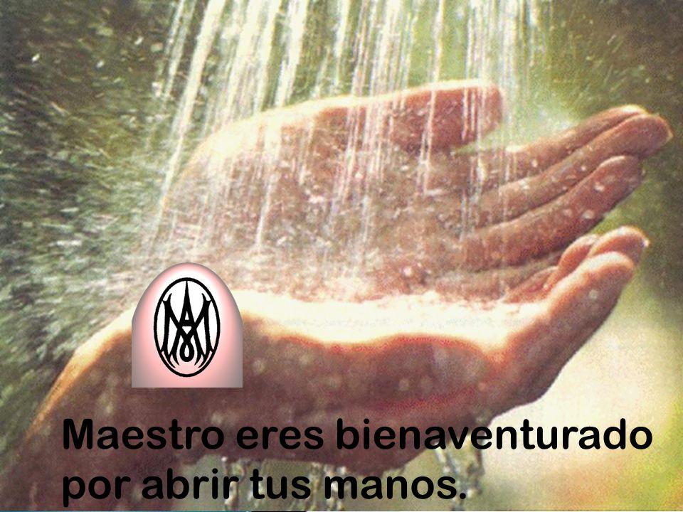 Maestro eres bienaventurado por abrir tus manos.
