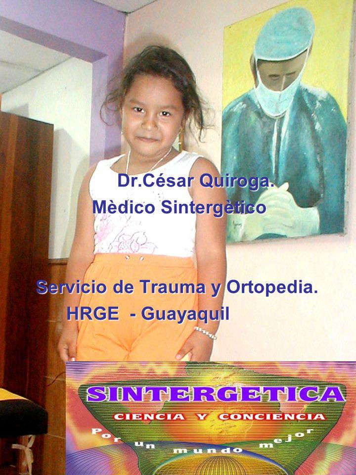 Dr.César Quiroga. Mèdico Sintergètico Servicio de Trauma y Ortopedia. HRGE - Guayaquil