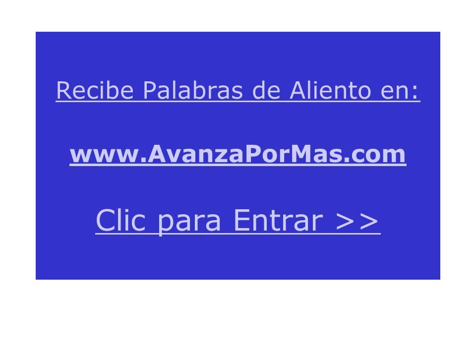 Recibe Palabras de Aliento en: www. AvanzaPorMas