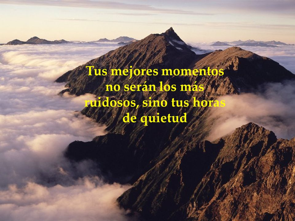 Tus mejores momentos no serán los más ruidosos, sino tus horas de quietud