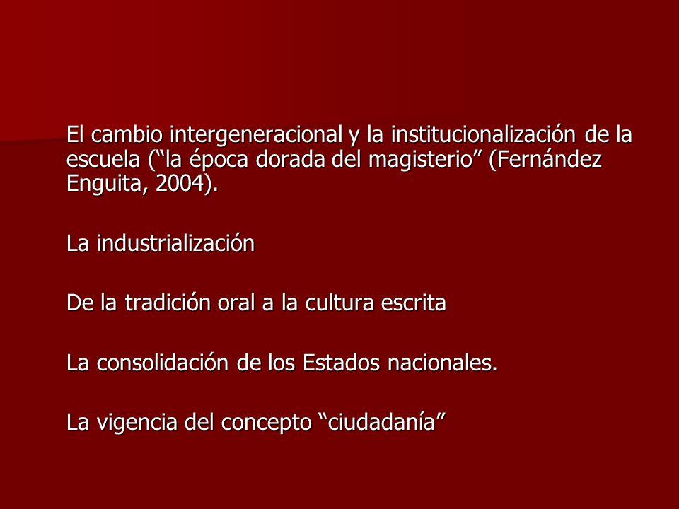 El cambio intergeneracional y la institucionalización de la escuela ( la época dorada del magisterio (Fernández Enguita, 2004).