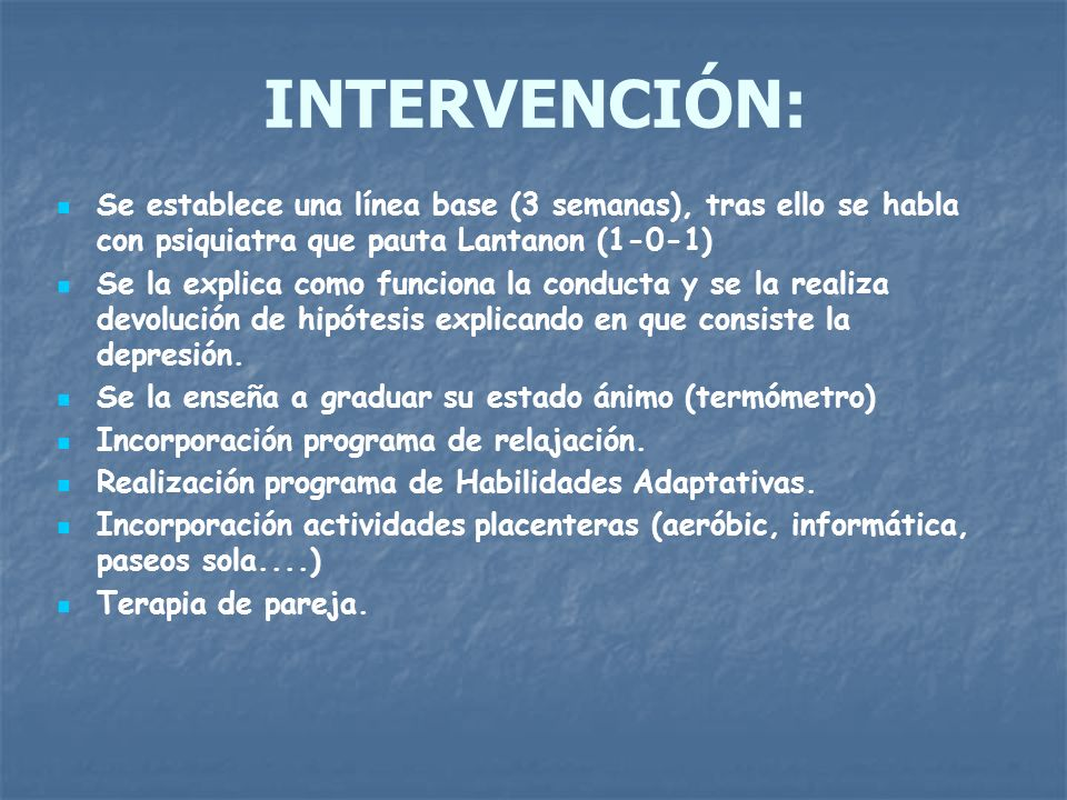INTERVENCIÓN: Se establece una línea base (3 semanas), tras ello se habla con psiquiatra que pauta Lantanon (1-0-1)