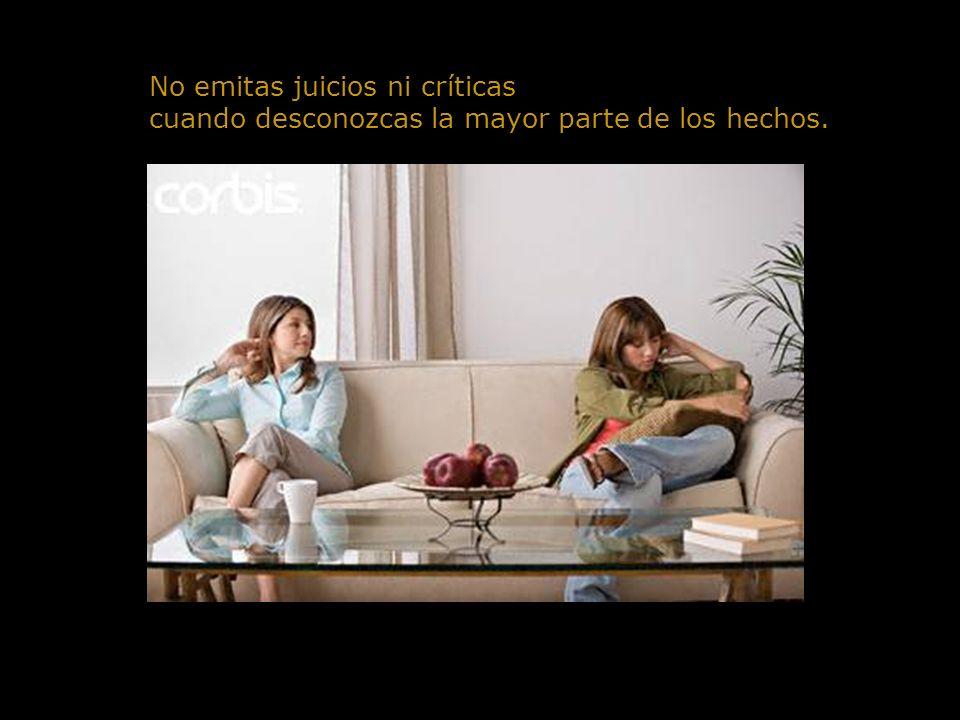 No emitas juicios ni críticas