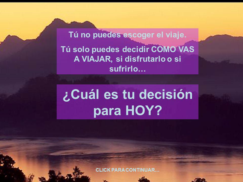Tú no puedes escoger el viaje. ¿Cuál es tu decisión para HOY