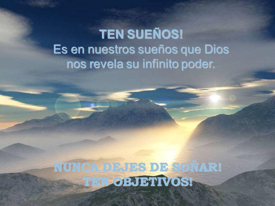 Es en nuestros sueños que Dios nos revela su infinito poder.