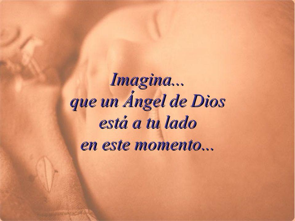 Imagina... que un Ángel de Dios está a tu lado en este momento...