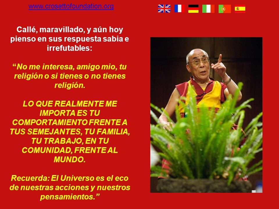 www.crosettofoundation.org Callé, maravillado, y aún hoy pienso en sus respuesta sabia e irrefutables: