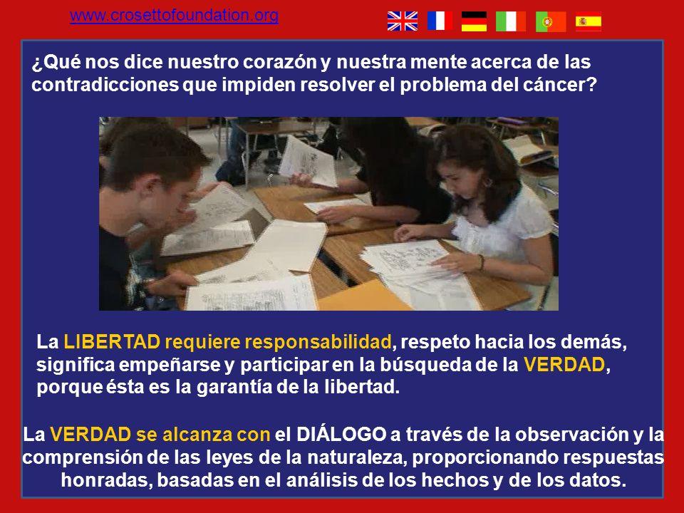 www.crosettofoundation.org ¿Qué nos dice nuestro corazón y nuestra mente acerca de las contradicciones que impiden resolver el problema del cáncer
