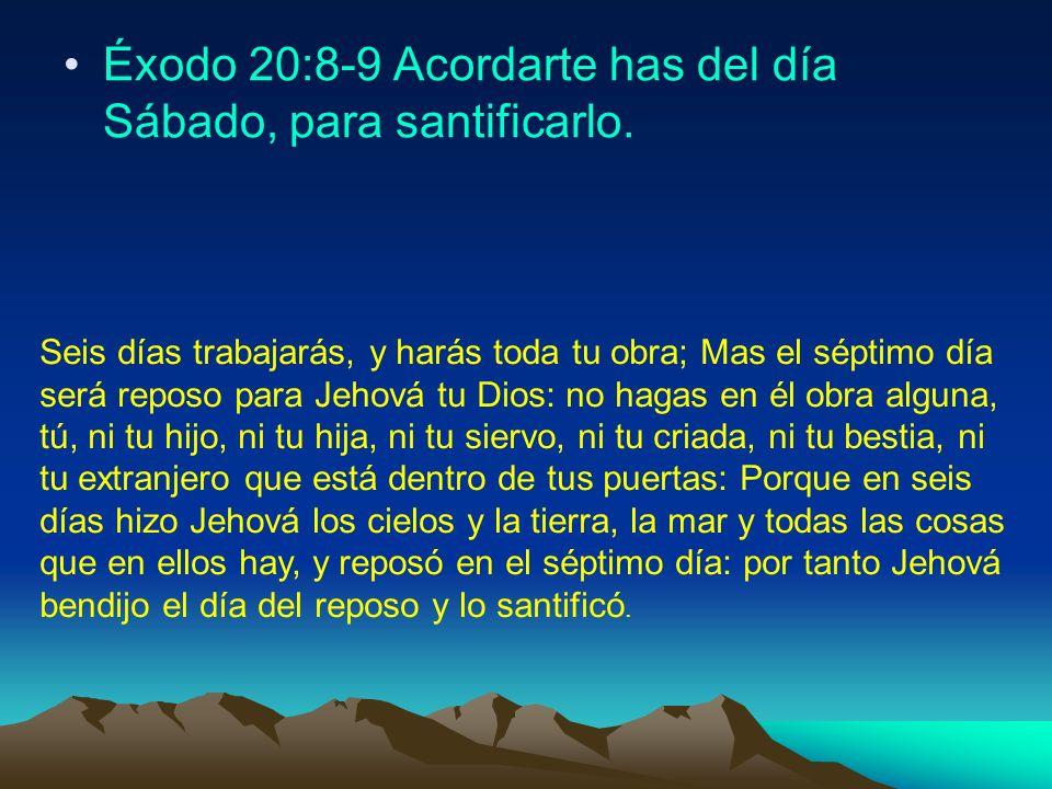 Éxodo 20:8-9 Acordarte has del día Sábado, para santificarlo.