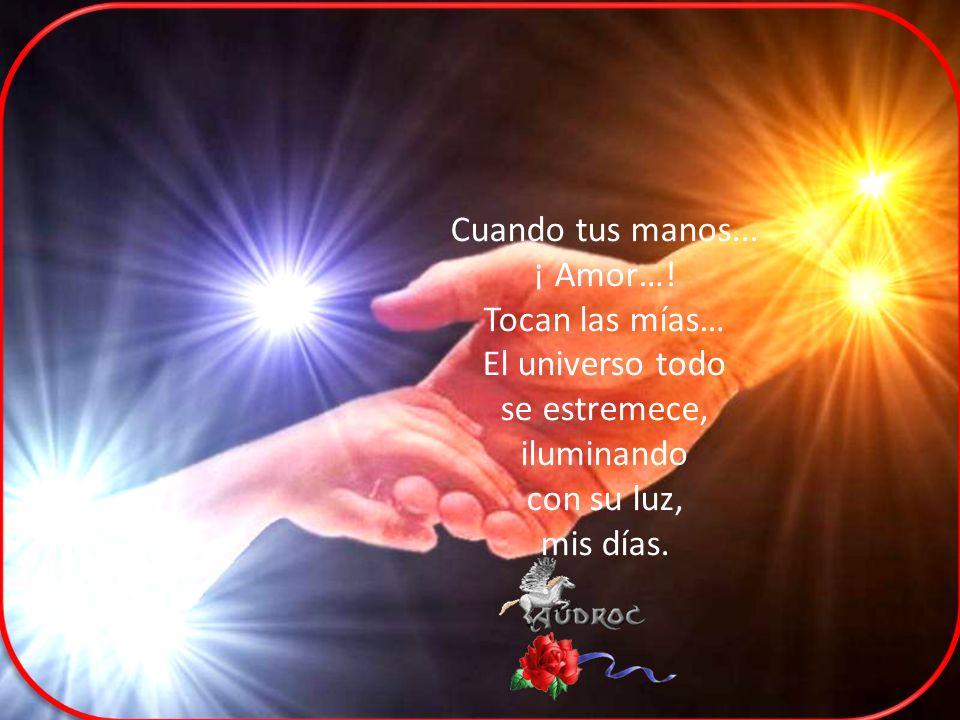 ¡ Amor…! Tocan las mías… El universo todo