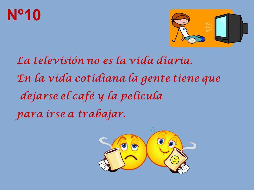 Nº10 La televisión no es la vida diaria.