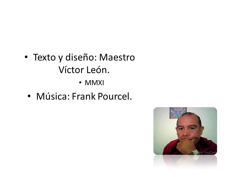 Texto y diseño: Maestro Víctor León.