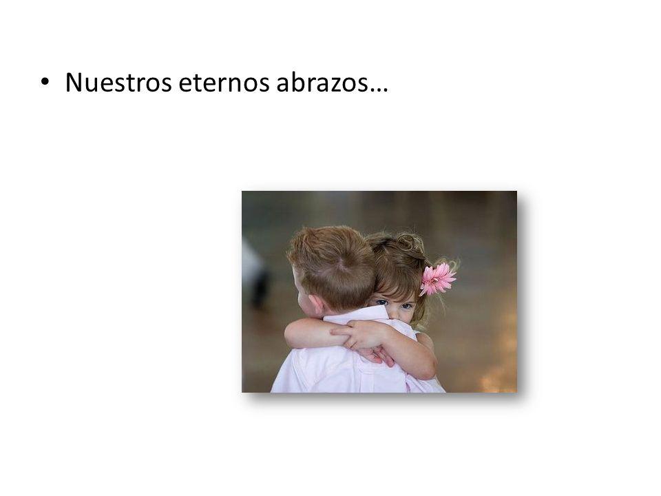 Nuestros eternos abrazos…