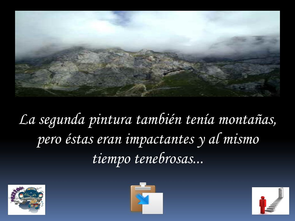 La segunda pintura también tenía montañas, pero éstas eran impactantes y al mismo tiempo tenebrosas...