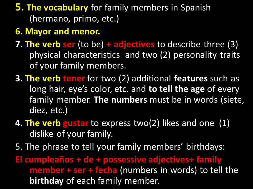 5. The vocabulary for family members in Spanish (hermano, primo, etc.)