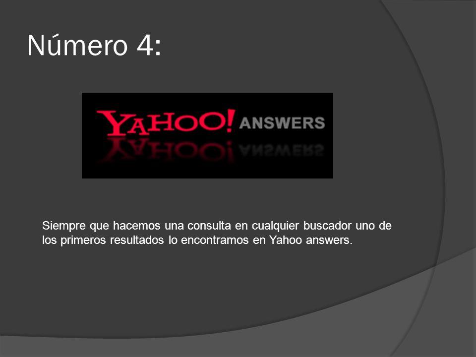 Número 4:Siempre que hacemos una consulta en cualquier buscador uno de los primeros resultados lo encontramos en Yahoo answers.