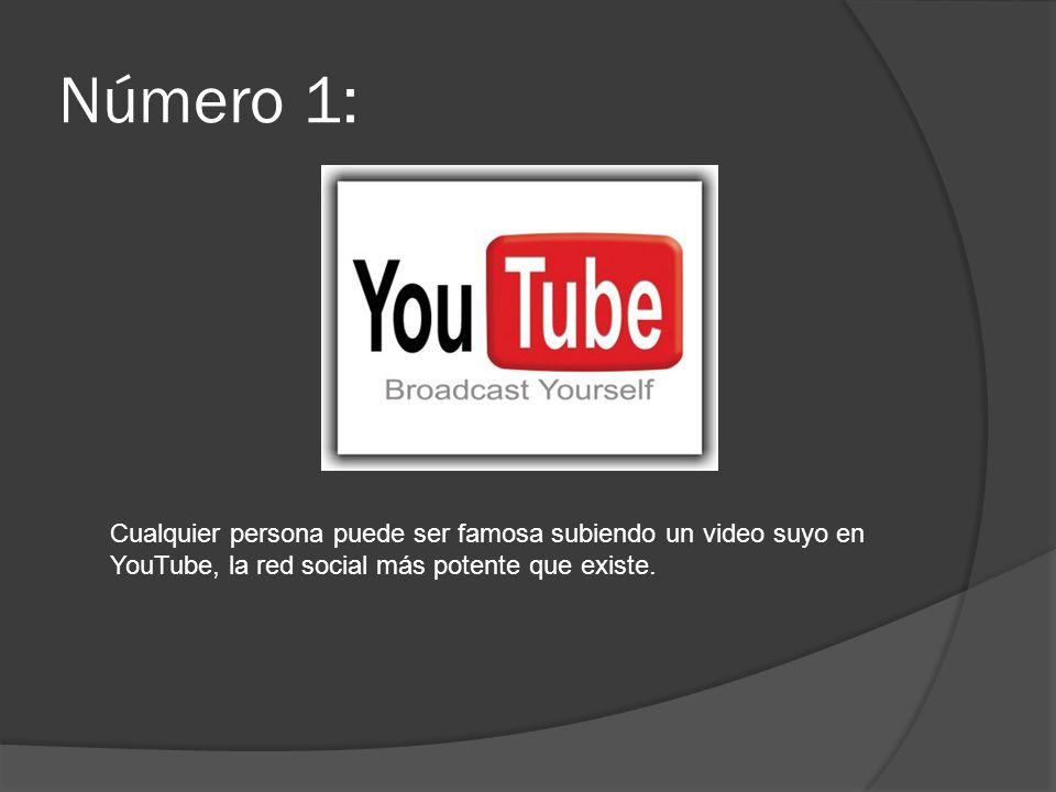 Número 1:Cualquier persona puede ser famosa subiendo un video suyo en YouTube, la red social más potente que existe.