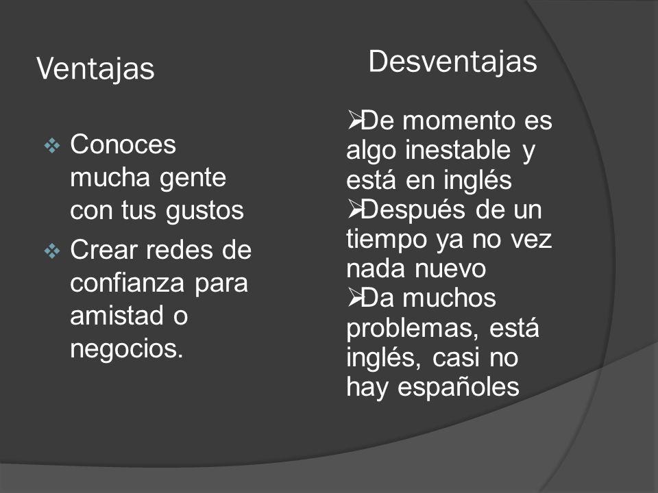 Desventajas Ventajas De momento es algo inestable y está en inglés