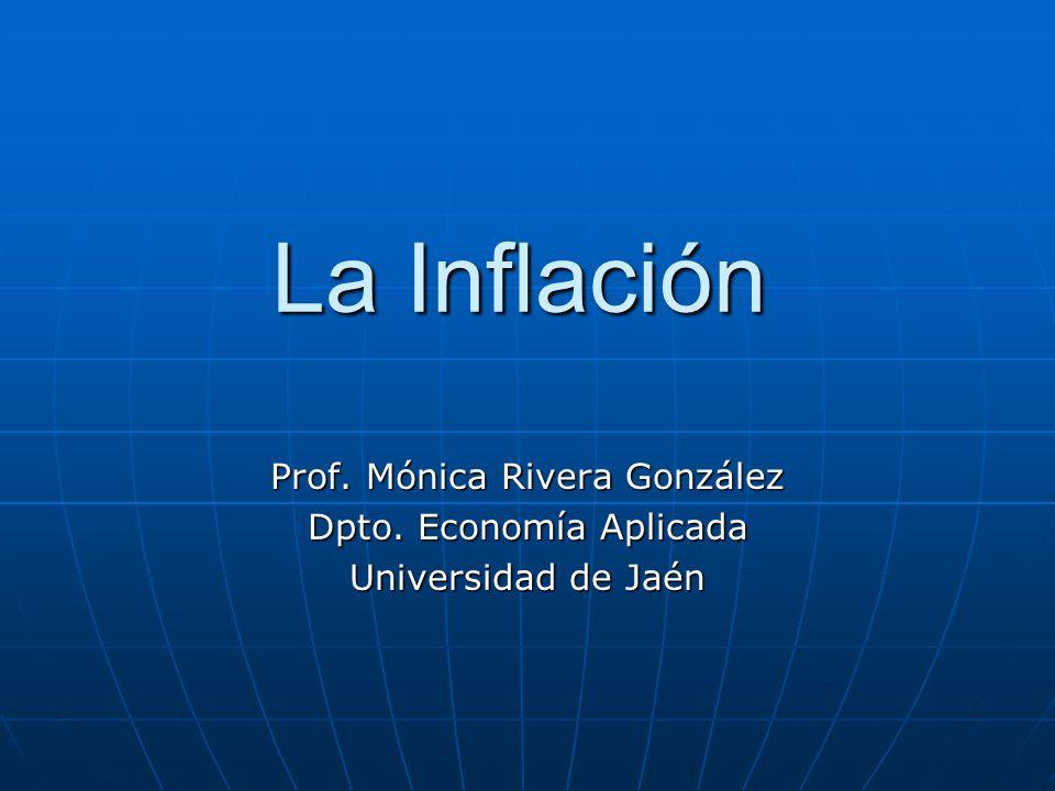 La Inflación Prof. Mónica Rivera González Dpto. Economía Aplicada