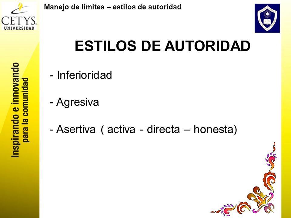 ESTILOS DE AUTORIDAD Inferioridad Agresiva