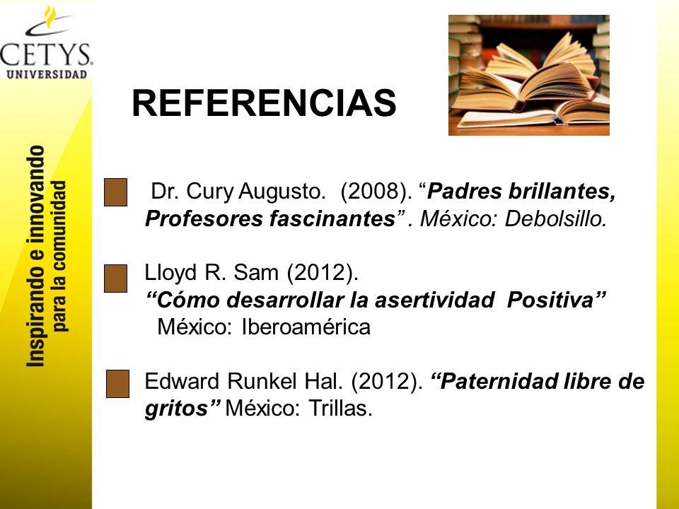 REFERENCIAS Dr. Cury Augusto. (2008). Padres brillantes, Profesores fascinantes . México: Debolsillo.