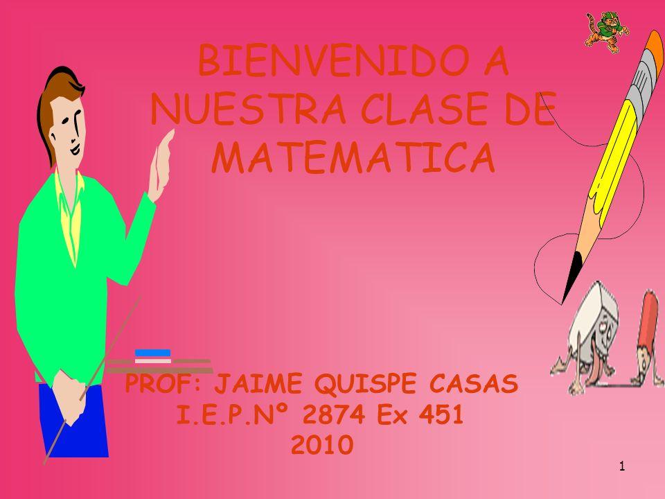 BIENVENIDO A NUESTRA CLASE DE MATEMATICA
