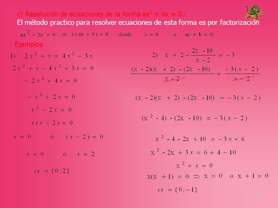 c) Resolución de ecuaciones de la forma ax2 + bx = 0.-