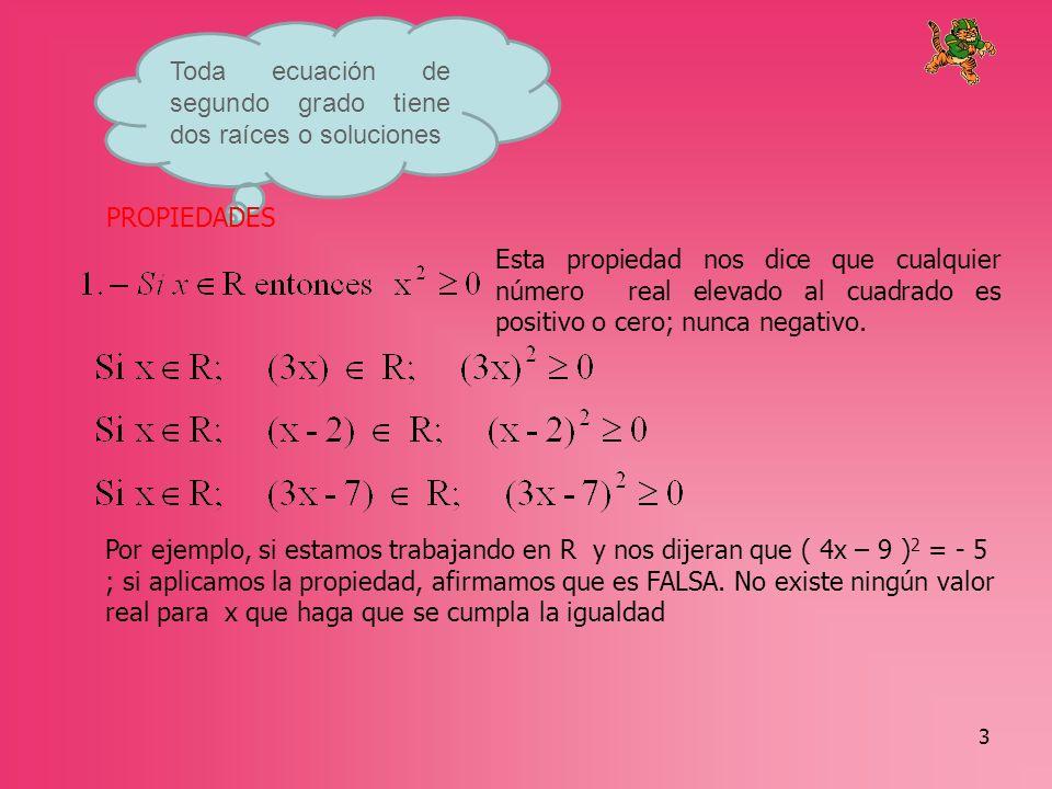 Toda ecuación de segundo grado tiene dos raíces o soluciones