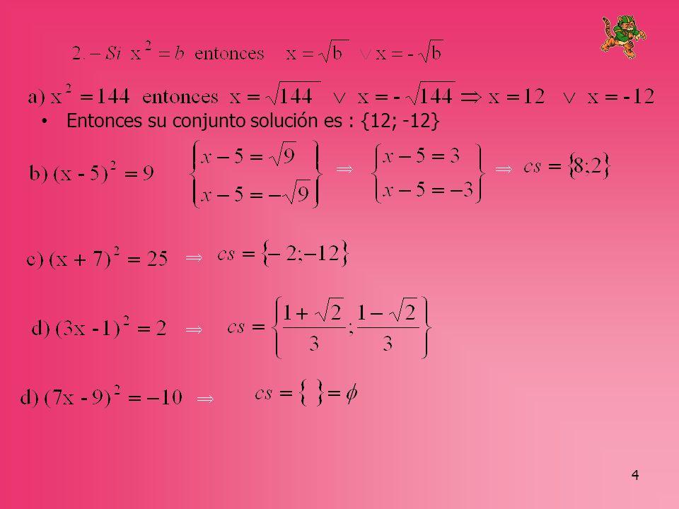 Entonces su conjunto solución es : {12; -12}