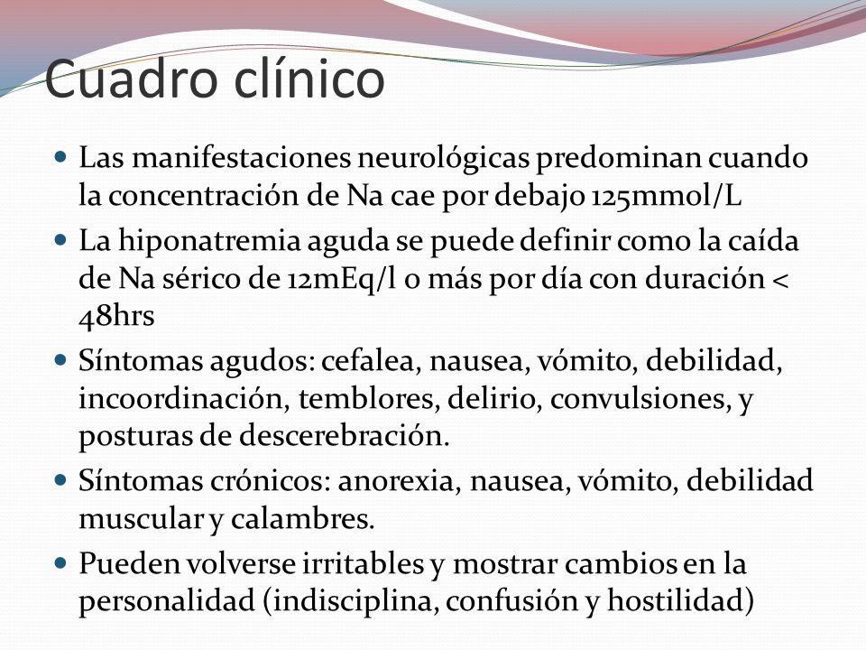 Cuadro clínico Las manifestaciones neurológicas predominan cuando la concentración de Na cae por debajo 125mmol/L.