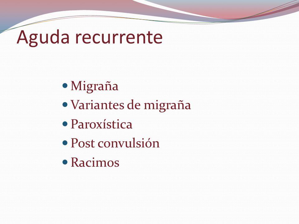 Aguda recurrente Migraña Variantes de migraña Paroxística