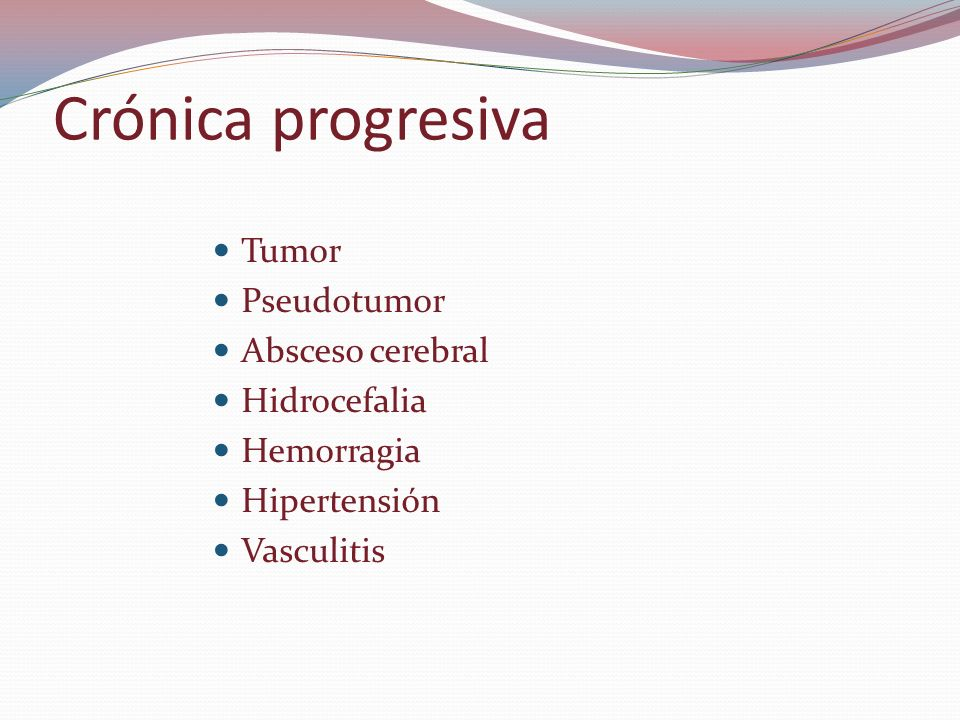 Crónica progresiva Tumor Pseudotumor Absceso cerebral Hidrocefalia