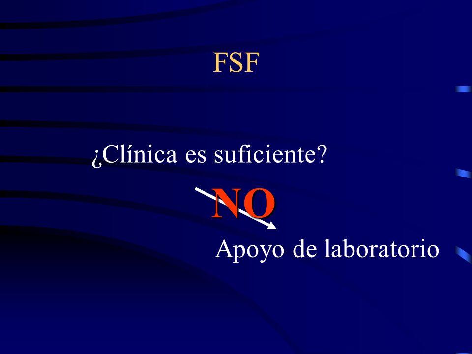 FSF ¿Clínica es suficiente NO Apoyo de laboratorio