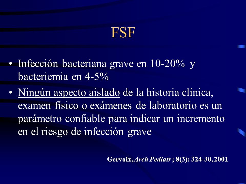 FSF Infección bacteriana grave en 10-20% y bacteriemia en 4-5%