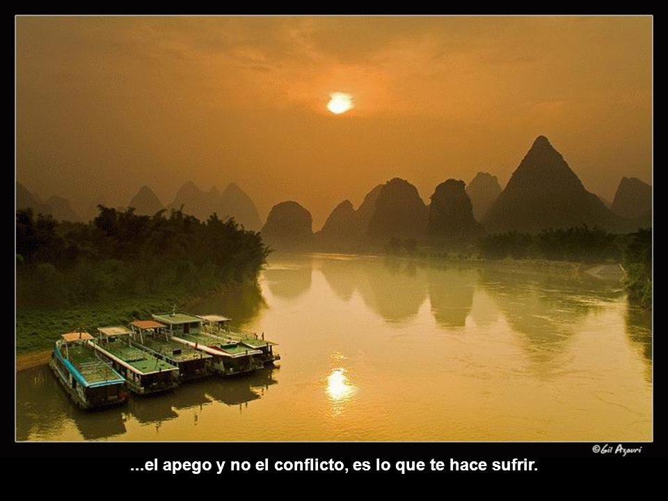 ...el apego y no el conflicto, es lo que te hace sufrir.