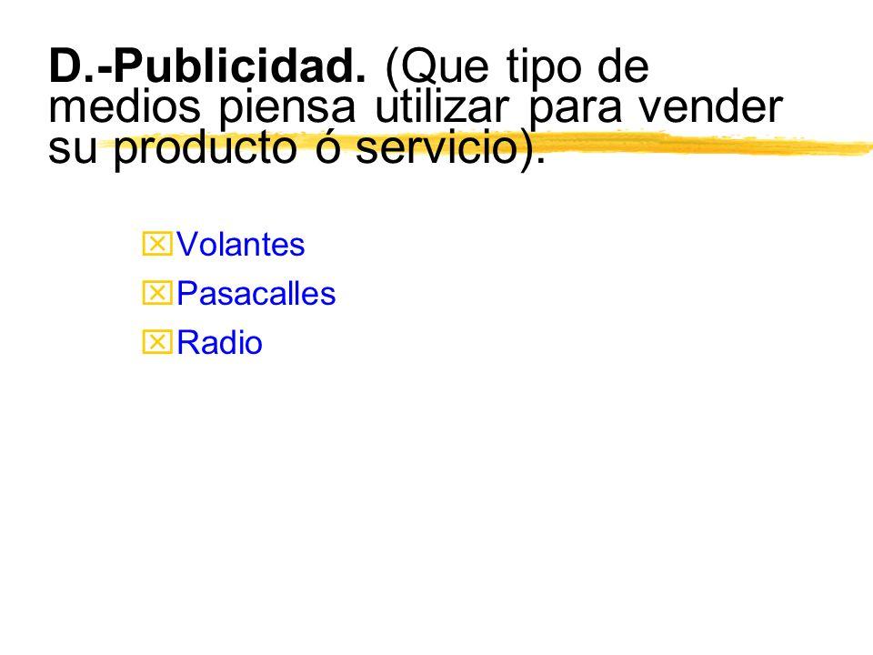 D.-Publicidad. (Que tipo de medios piensa utilizar para vender su producto ó servicio).