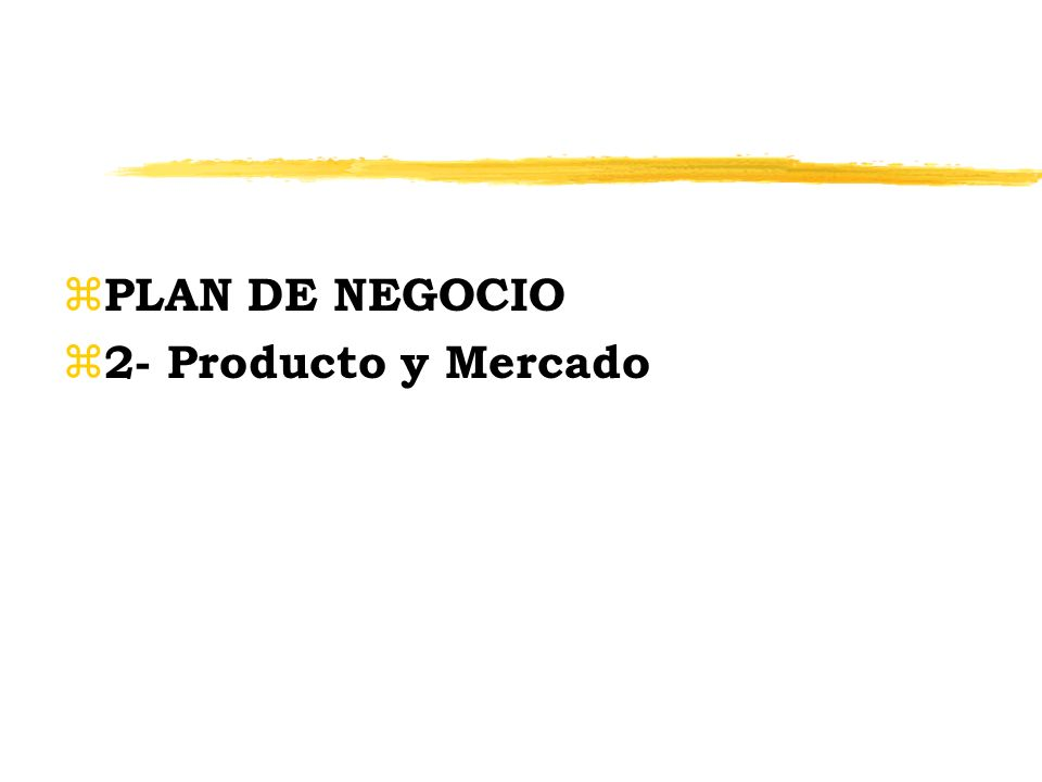 PLAN DE NEGOCIO 2- Producto y Mercado