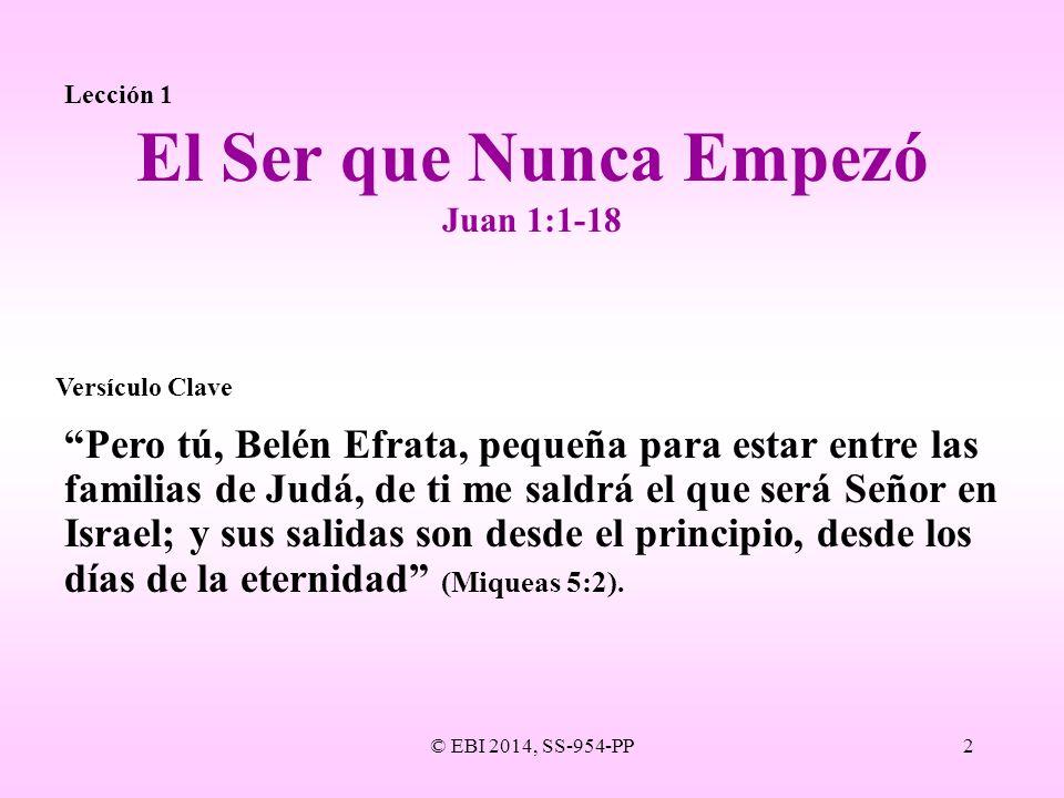 Lección 1 El Ser que Nunca Empezó. Juan 1:1-18. Versículo Clave.