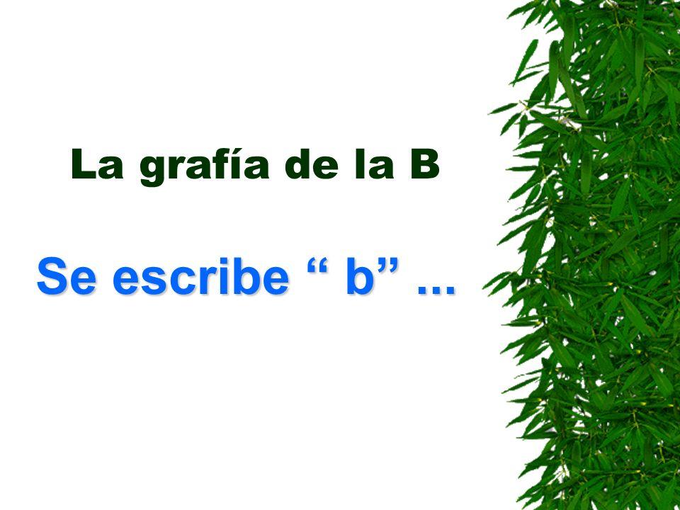 La grafía de la B Se escribe b ...