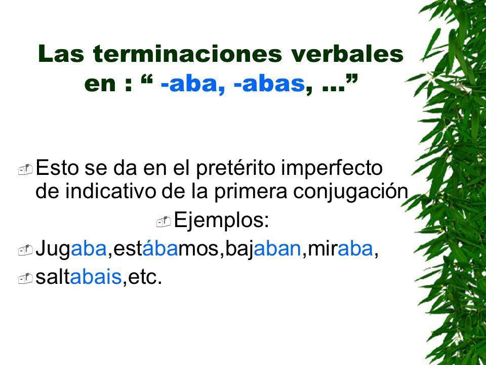 Las terminaciones verbales en : -aba, -abas, ...