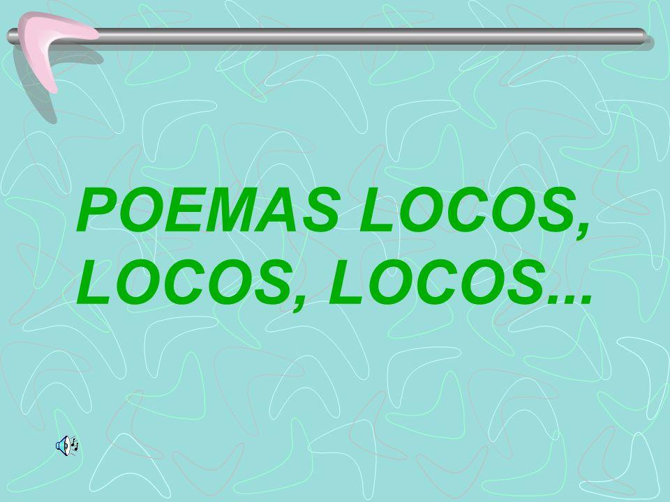 POEMAS LOCOS, LOCOS, LOCOS...