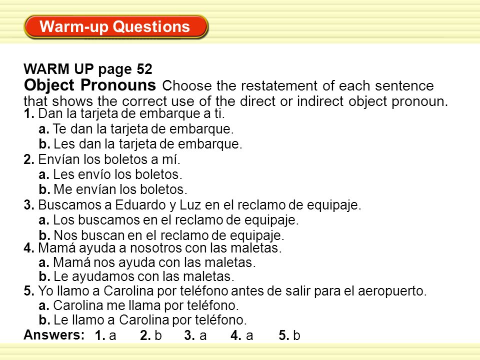 Object Pronouns Choose the restatement of each sentence