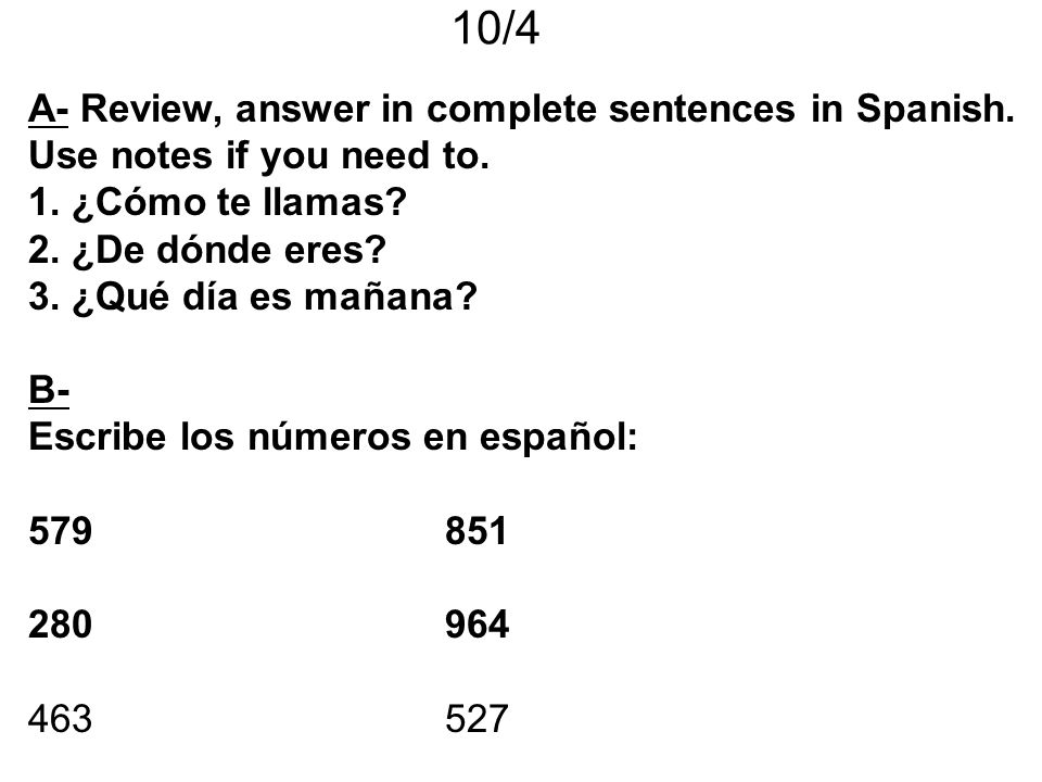 10/4 A- Review, answer in complete sentences in Spanish.
