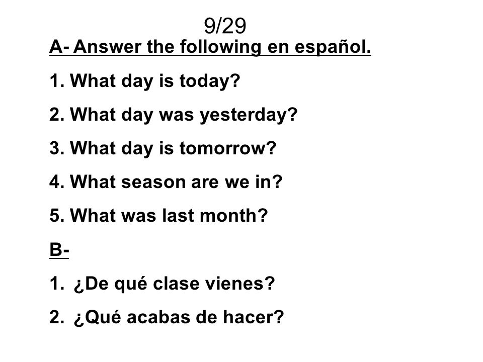 9/29 A- Answer the following en español. 1. What day is today