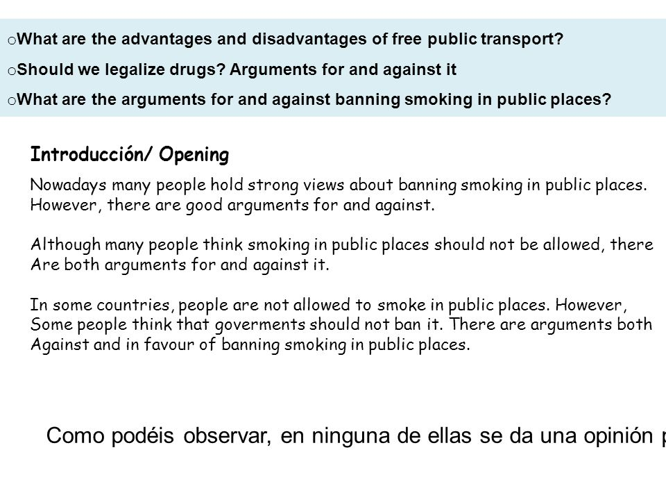 what are the advantages and disadvantages of banning smoking in public places What are the advantages and disadvantages of banning smoking in public places  since the question has asked for both advantages and disadvantages of banning.