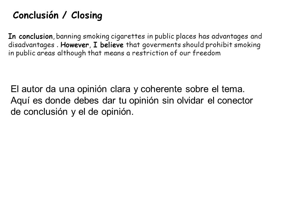 Conclusión / Closing In conclusion, banning smoking cigarettes in public places has advantages and.