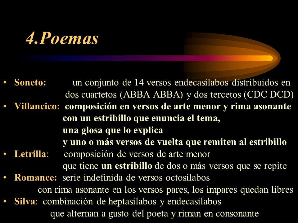 4.Poemas Soneto: un conjunto de 14 versos endecasílabos distribuidos en. dos cuartetos (ABBA ABBA) y dos tercetos (CDC DCD)