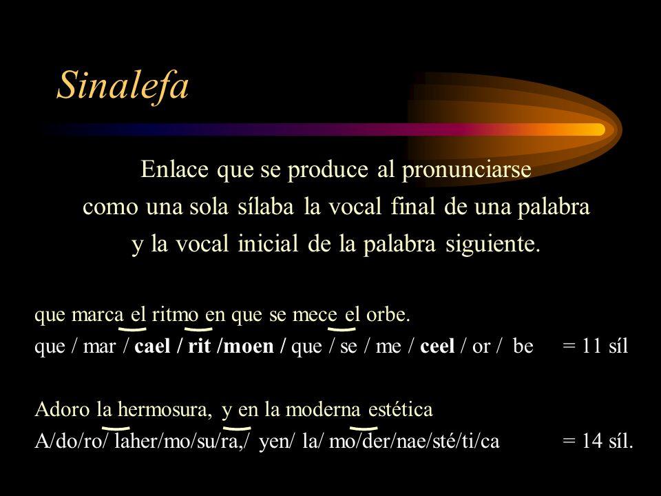 Sinalefa Enlace que se produce al pronunciarse