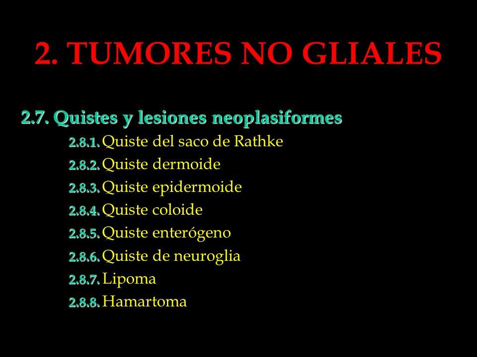 2. TUMORES NO GLIALES 2.7. Quistes y lesiones neoplasiformes